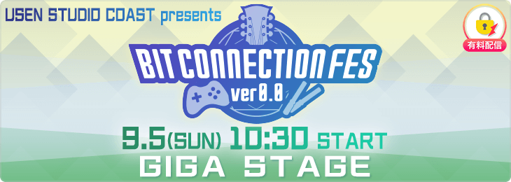 【9.5 GIGA STAGE】BIT CONNECTION FES ver.0.0